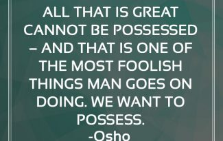 Osho Quotes on Possess